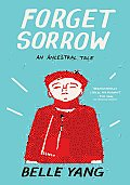 Forget Sorrow: An Ancestral Tale, by Belle Yang